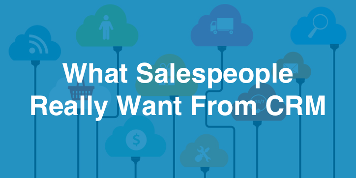 What Salespeople Really Want From CRM