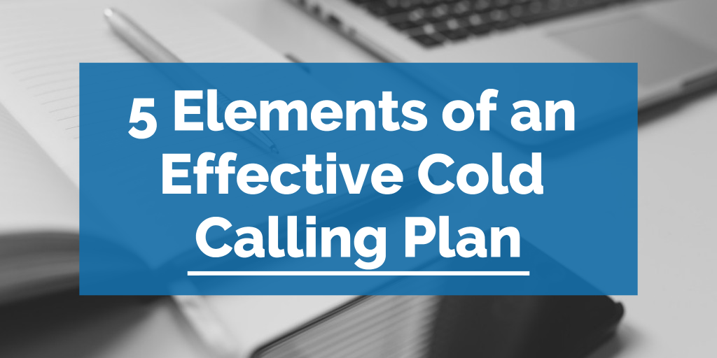 5 Elements of an Effective Cold Calling Plan