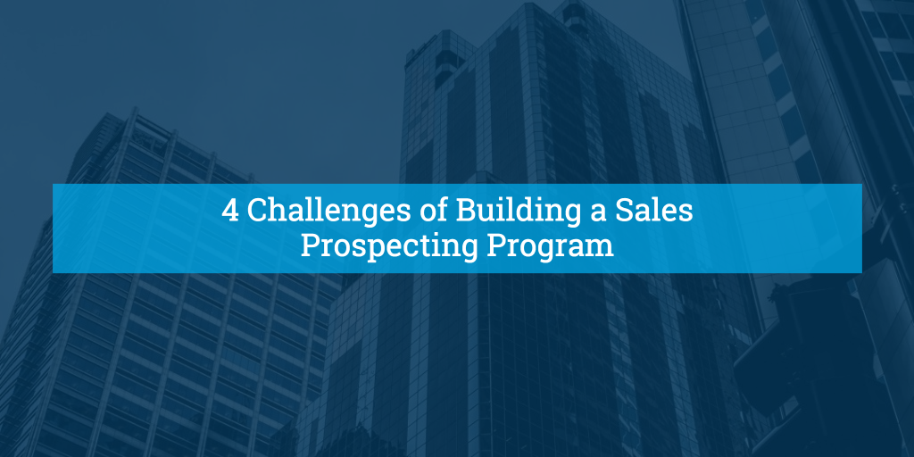 4 Challenges of Building a Sales Prospecting Program