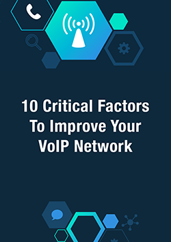 [New eBook] 10 Critical Factors To Improve Your VoIp Network