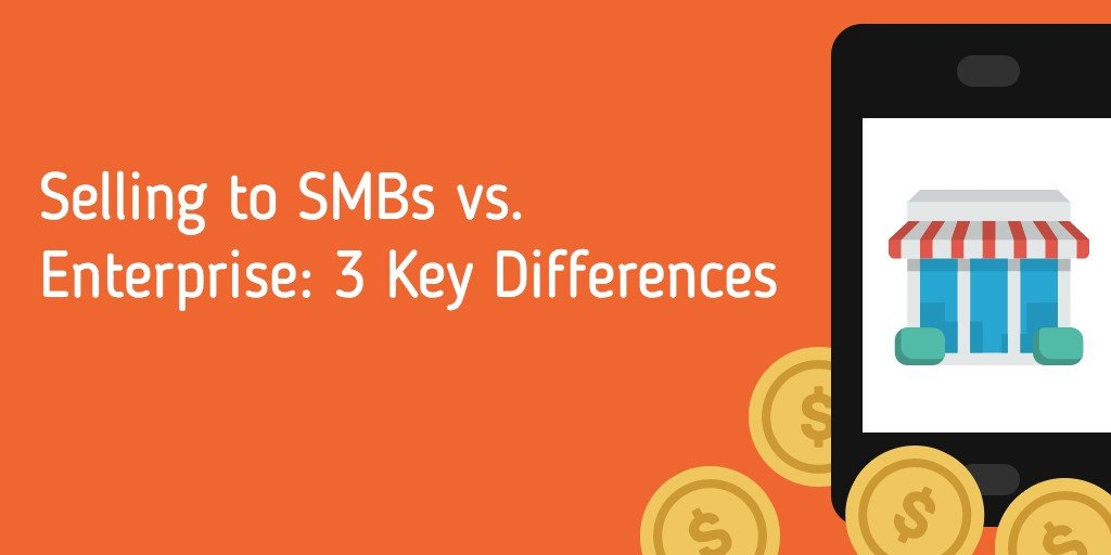 Selling to SMBs vs. Enterprise: 3 Key Differences