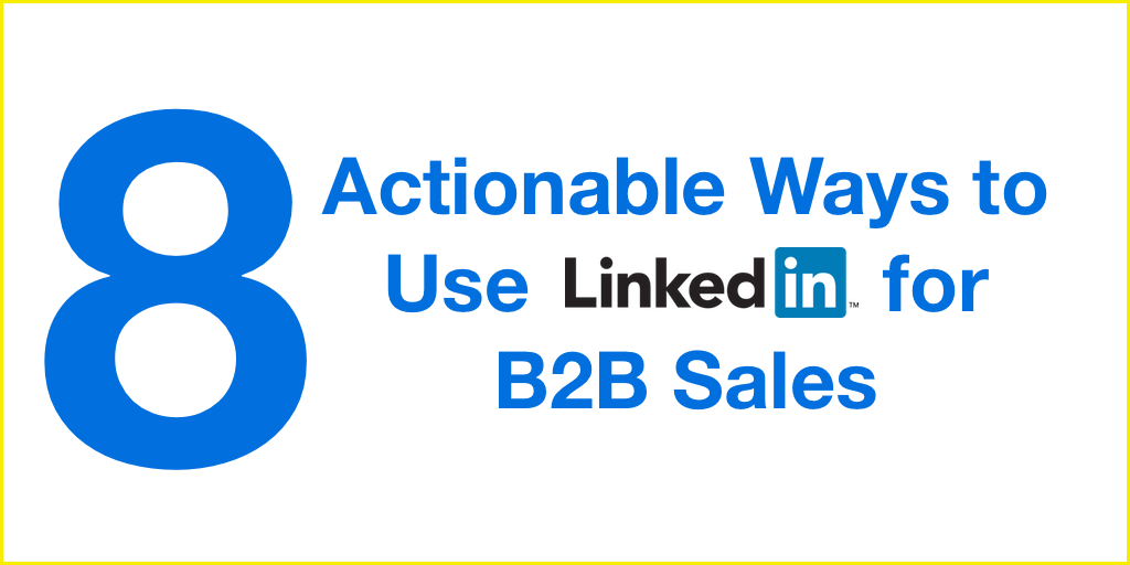 8 Actionable Ways to Use LinkedIn for B2B Sales