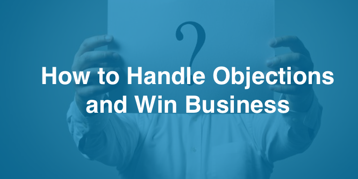 How to Handle Objections and Win Business