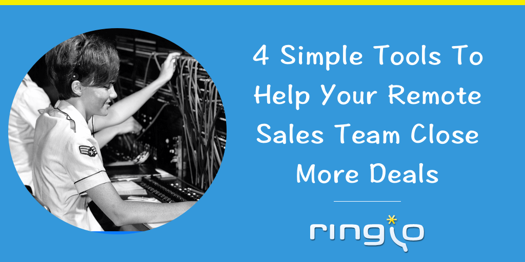 4 Simple Tools To Help Your Remote Sales Team Close More Deals