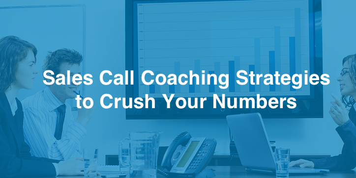 Sales Call Coaching Strategies to Crush Your Numbers