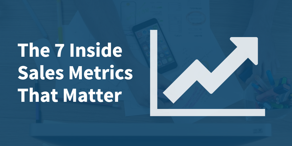 The 7 Inside Sales Metrics That Matter