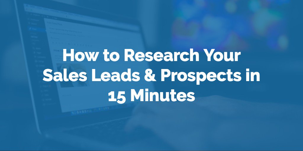How to Research Your Sales Leads & Prospects in 15 Minutes