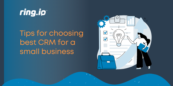 Tips for choosing best CRM for a small business