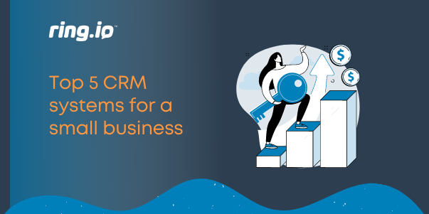 Top 5 CRM systems for a small business