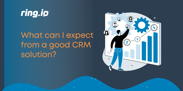 What can I expect from a good CRM solution